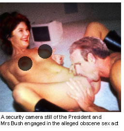 George W Bush engaged in an obsene sex act with the First Lady